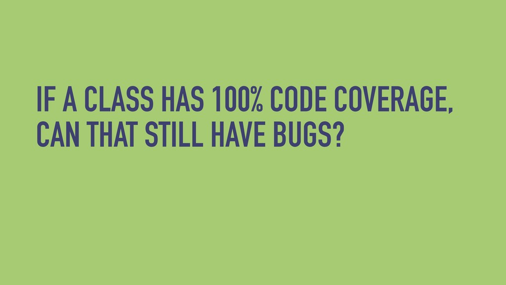 IF A CLASS HAS 100% CODE COVERAGE, CAN THAT STI...
