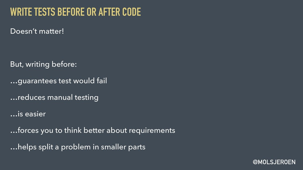 @MOLSJEROEN WRITE TESTS BEFORE OR AFTER CODE Do...