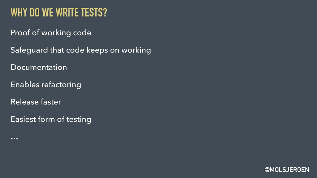 @MOLSJEROEN WHY DO WE WRITE TESTS? Proof of wor...