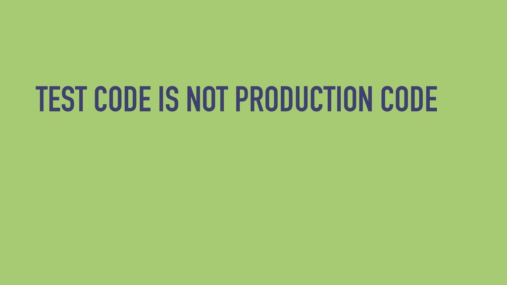 TEST CODE IS NOT PRODUCTION CODE