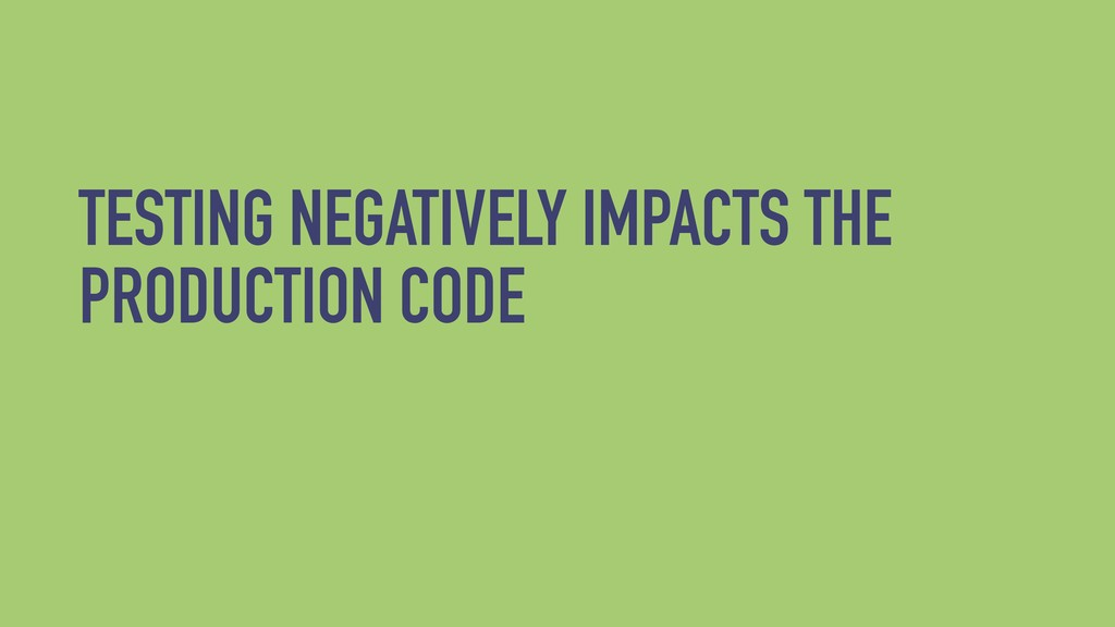 TESTING NEGATIVELY IMPACTS THE PRODUCTION CODE
