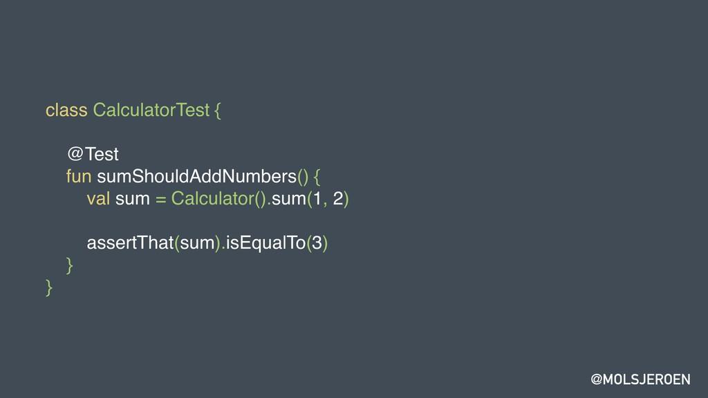 @MOLSJEROEN class CalculatorTest { @Test fun su...