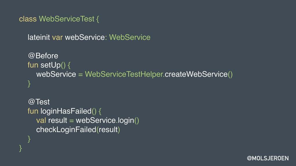 @MOLSJEROEN class WebServiceTest { lateinit var...