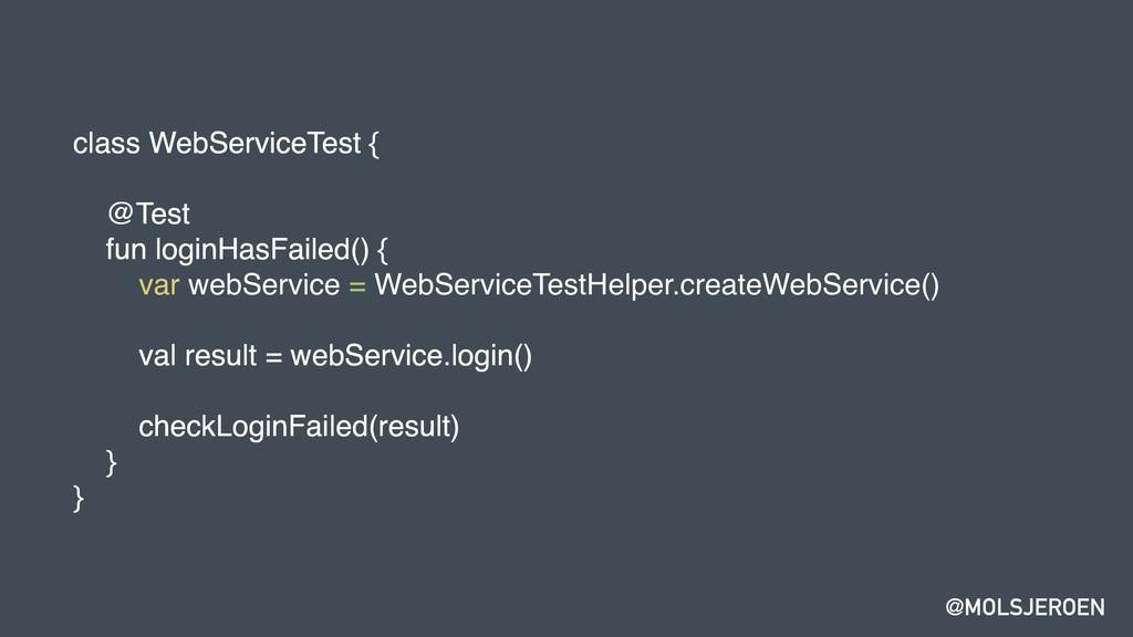 @MOLSJEROEN class WebServiceTest { @Test fun lo...