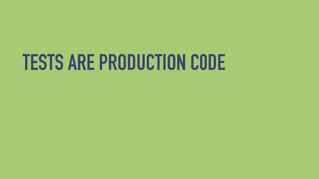 TESTS ARE PRODUCTION C0DE