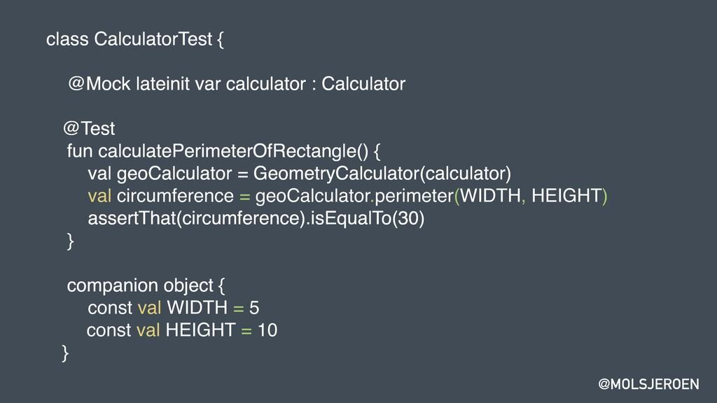 @MOLSJEROEN class CalculatorTest { @Mock latein...