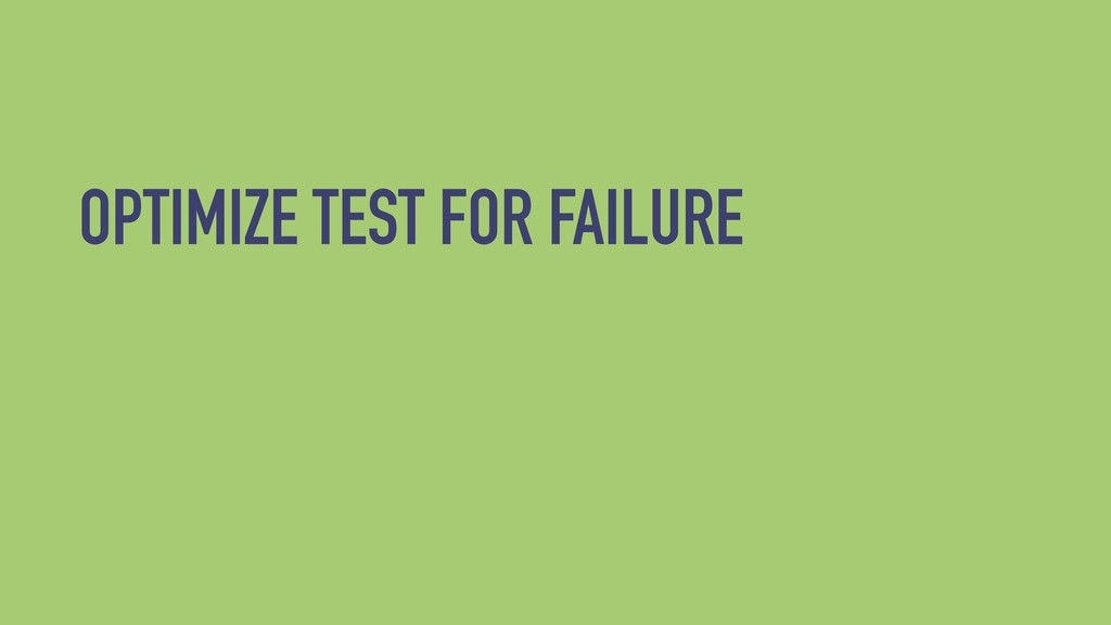 OPTIMIZE TEST FOR FAILURE