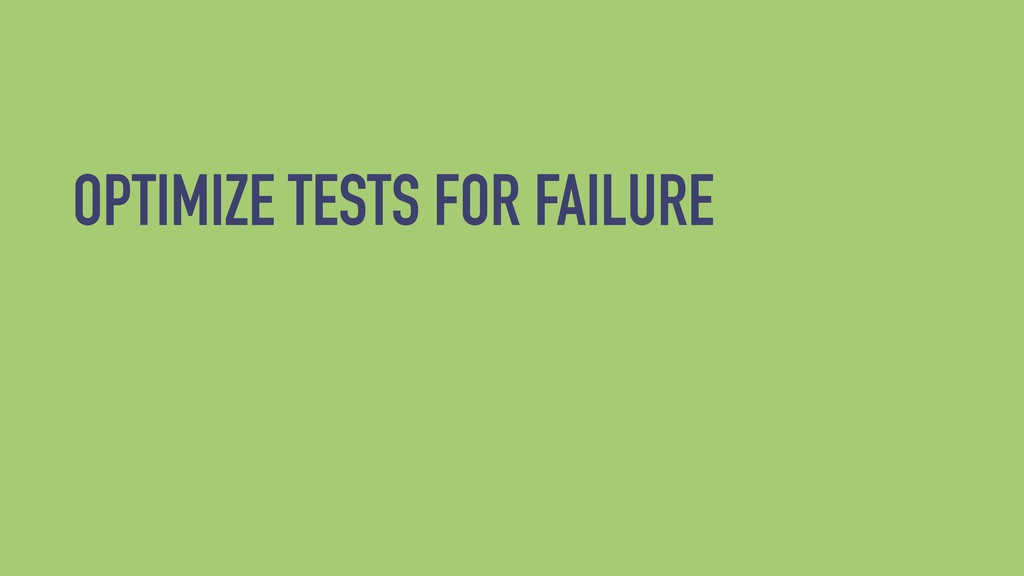 OPTIMIZE TESTS FOR FAILURE