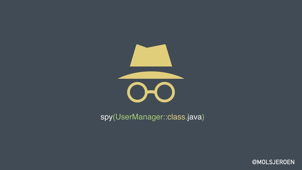 @MOLSJEROEN spy(UserManager::class.java)