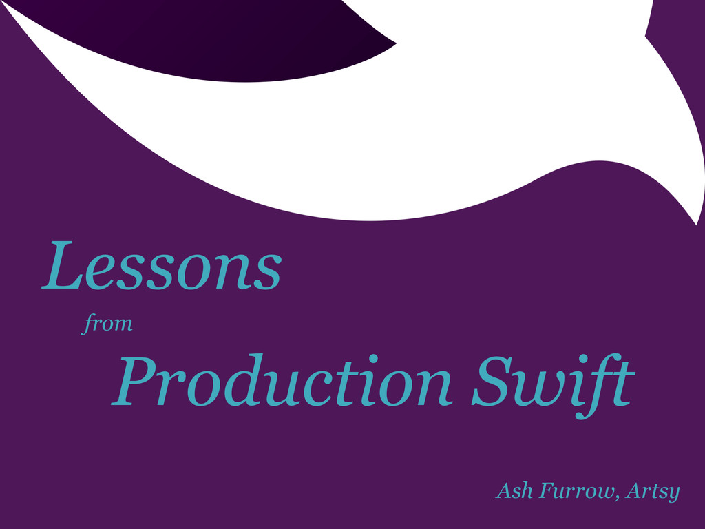 Ash Furrow, Artsy Lessons from Production Swift