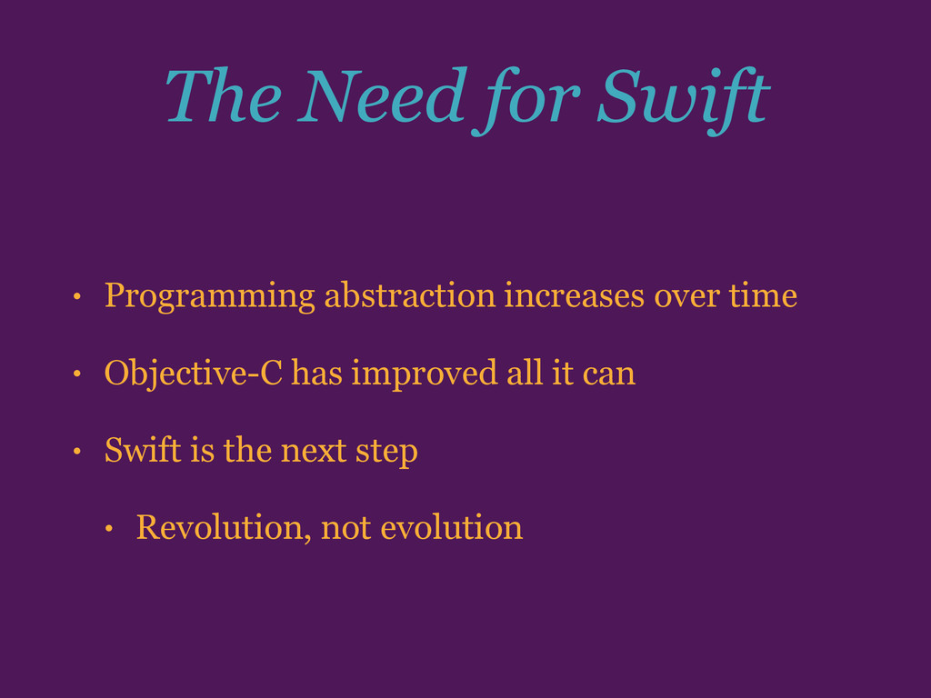 The Need for Swift • Programming abstraction in...