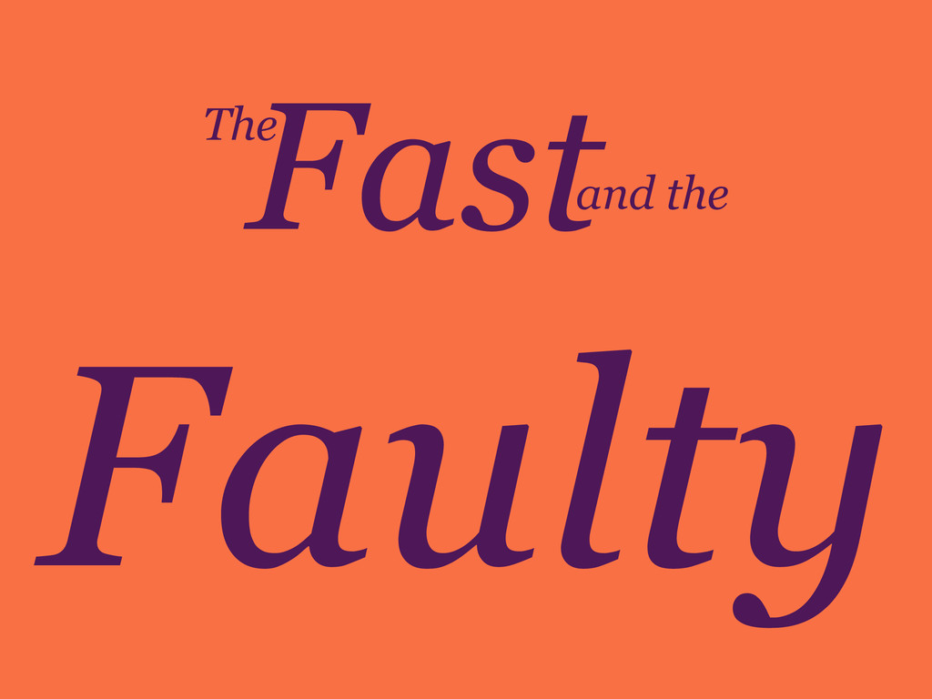 Fast Faulty The and the