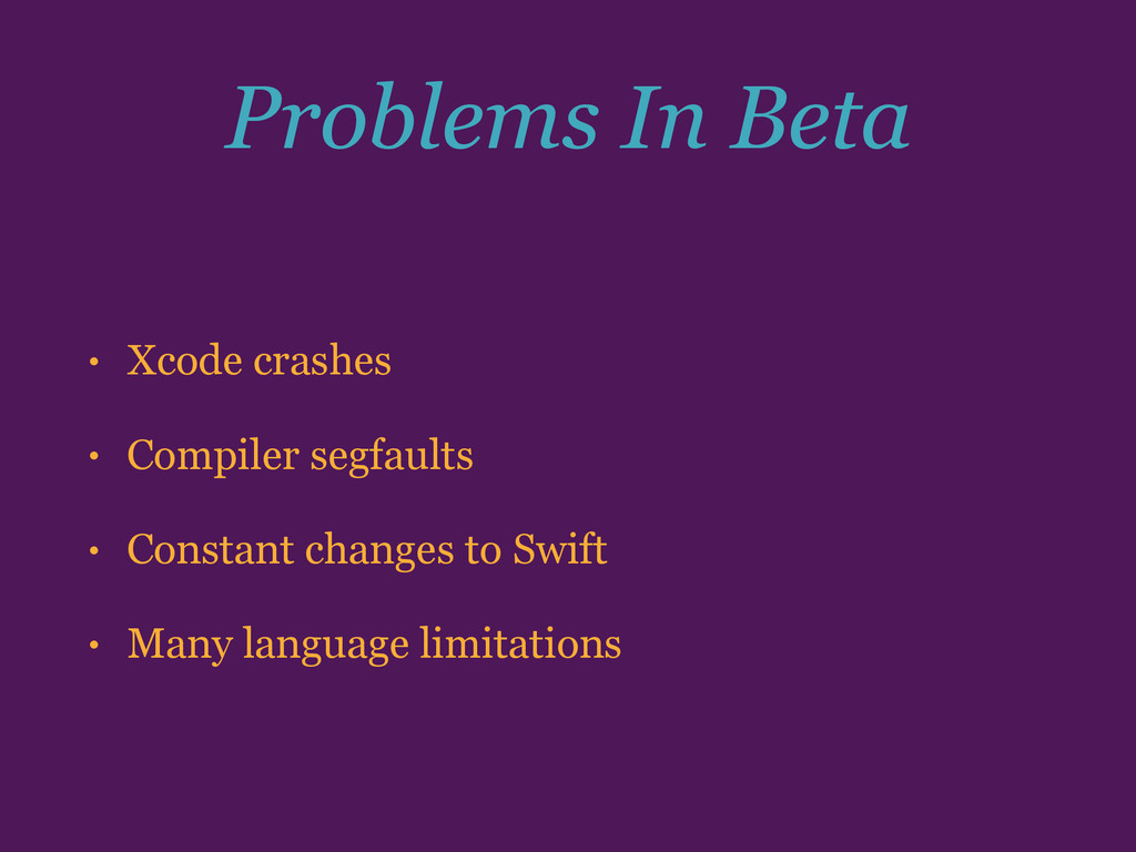 Problems In Beta • Xcode crashes • Compiler seg...