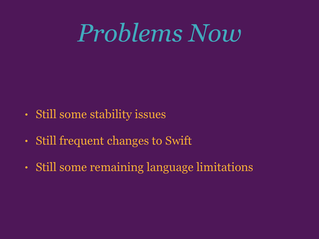 Problems Now • Still some stability issues • St...