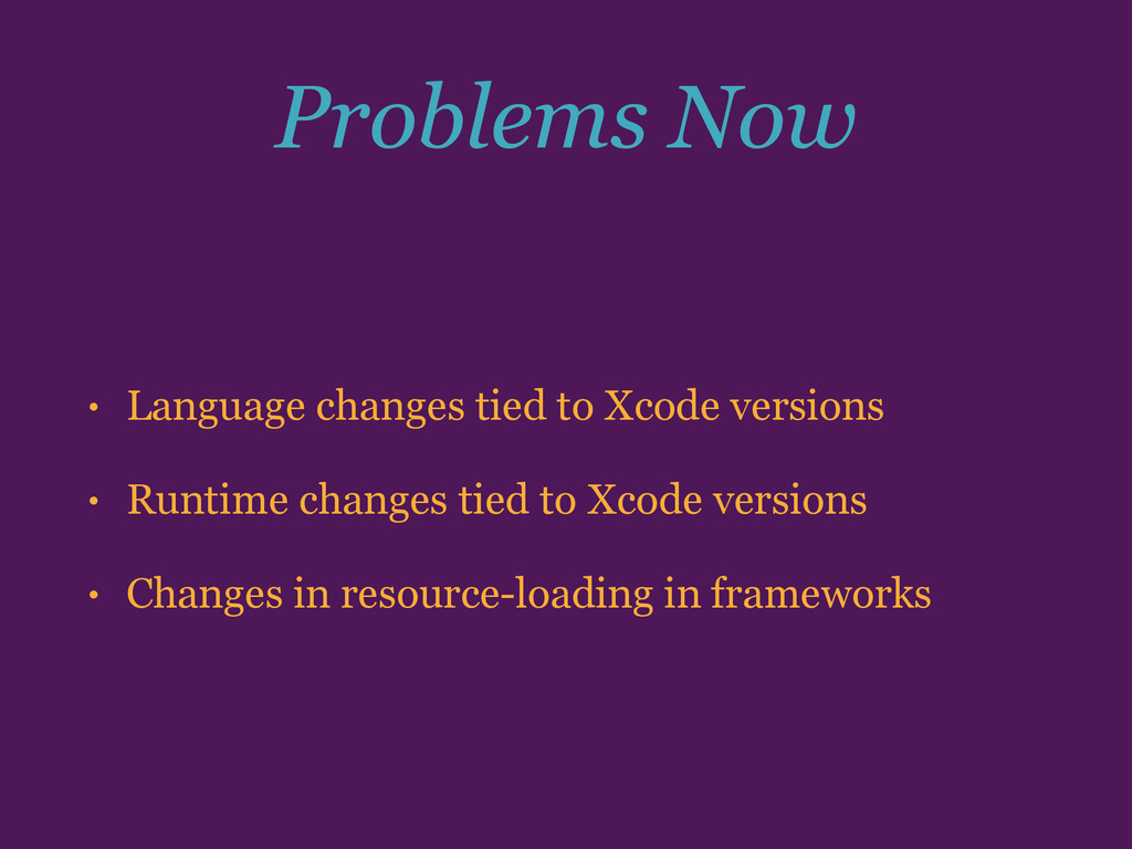 Problems Now • Language changes tied to Xcode v...
