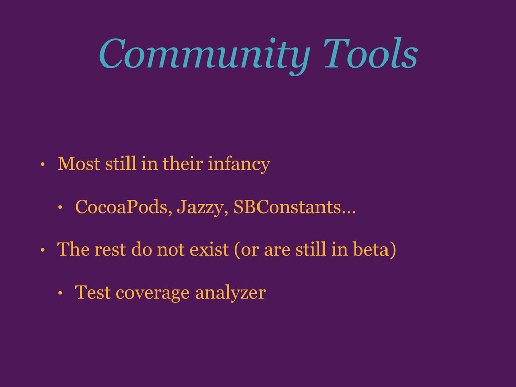 Community Tools • Most still in their infancy •...