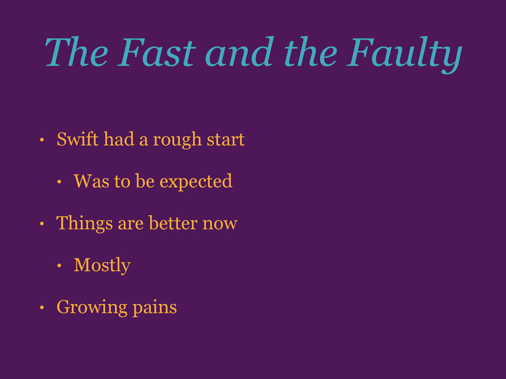 The Fast and the Faulty • Swift had a rough sta...