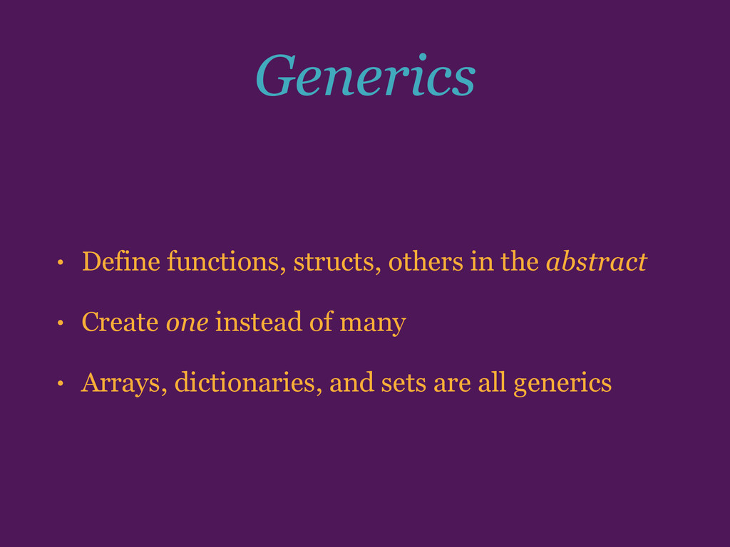 Generics • Define functions, structs, others in...