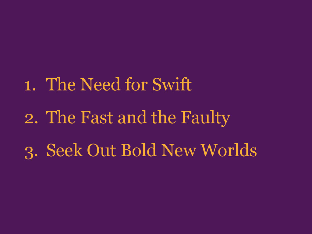 1. The Need for Swift 2. The Fast and the Fault...
