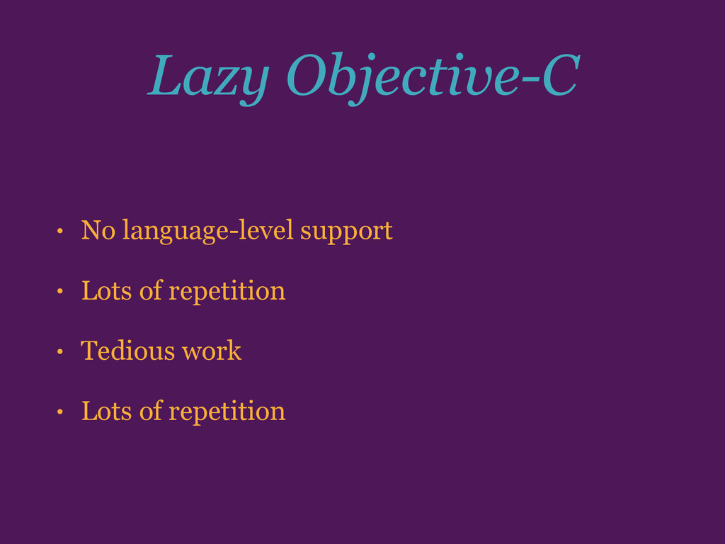 Lazy Objective-C • No language-level support • ...