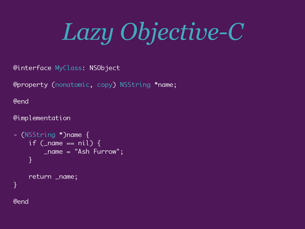 Lazy Objective-C @interface MyClass: NSObject @...