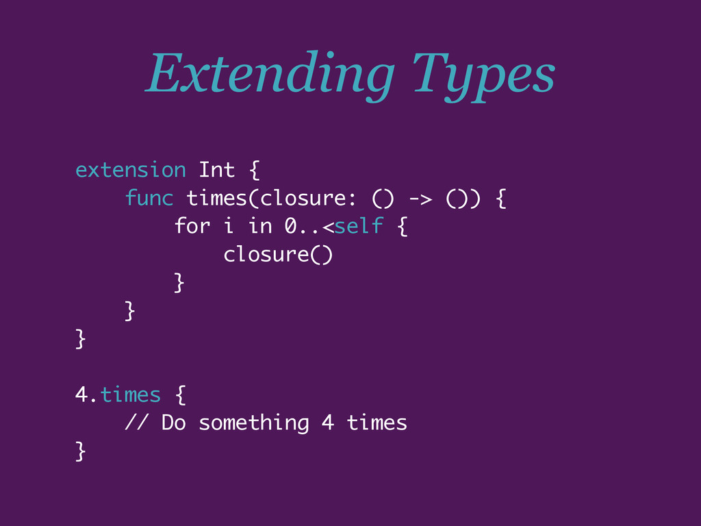 Extending Types extension Int { func times(clos...