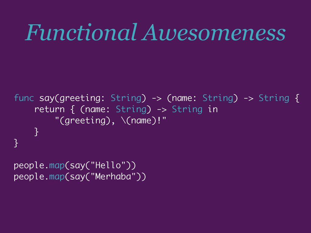 Functional Awesomeness func say(greeting: Strin...