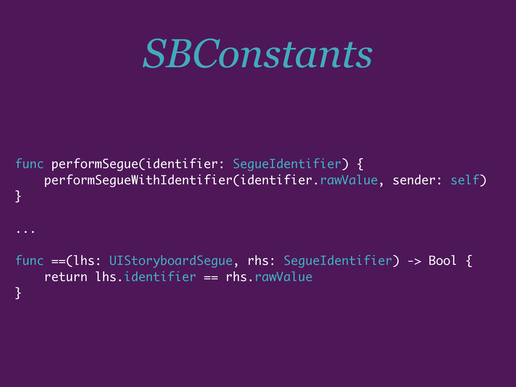 SBConstants func performSegue(identifier: Segue...
