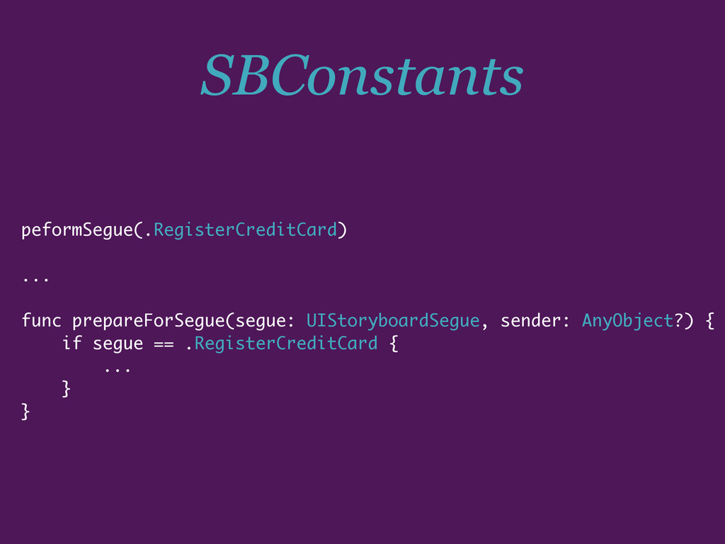 SBConstants peformSegue(.RegisterCreditCard) .....