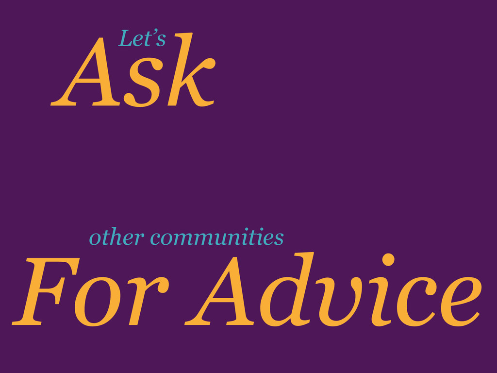 For Advice Ask other communities Let's