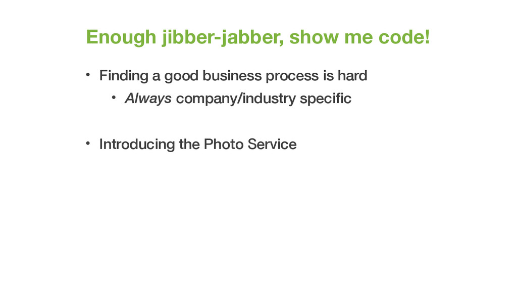 Enough jibber-jabber, show me code! • Finding a...