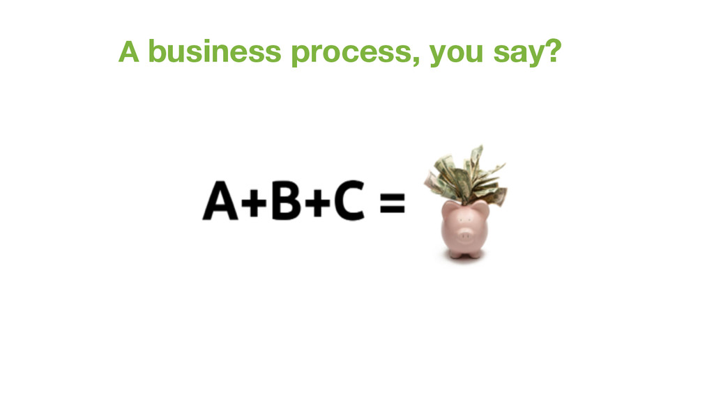 A business process, you say?