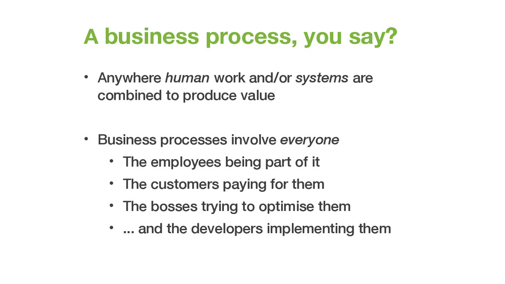 A business process, you say? • Anywhere human w...