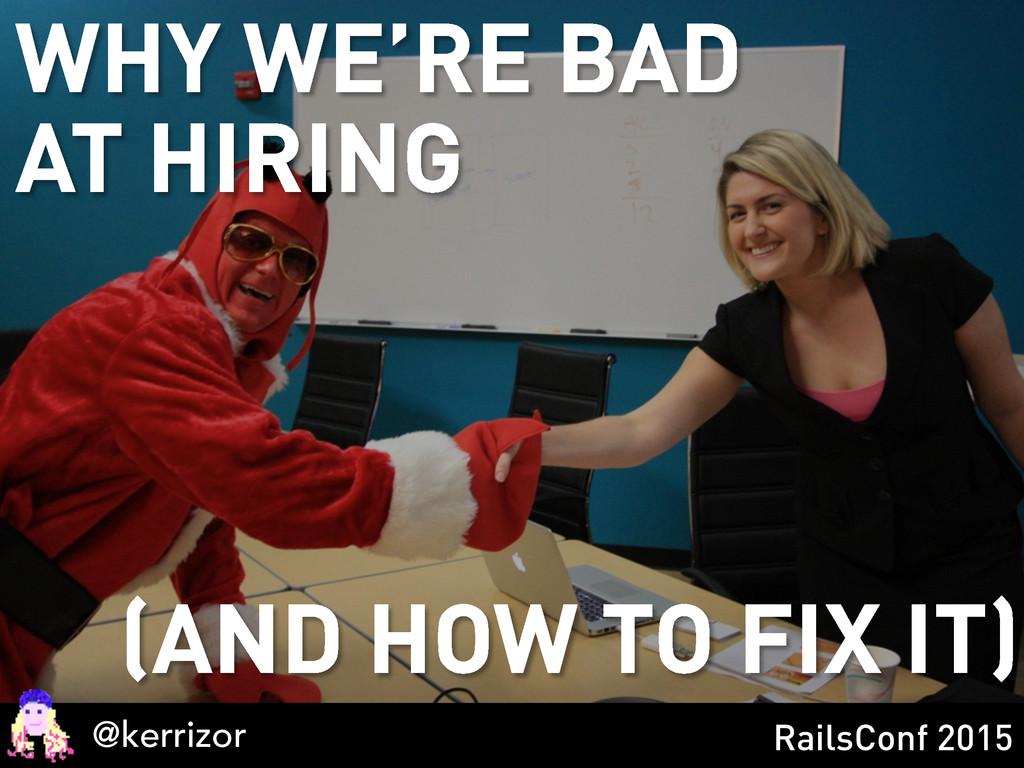 @kerrizor RailsConf 2015 WHY WE'RE BAD AT HIRIN...