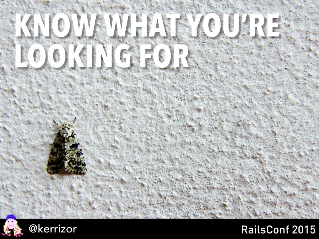 @kerrizor RailsConf 2015 KNOW WHAT YOU'RE LOOKI...