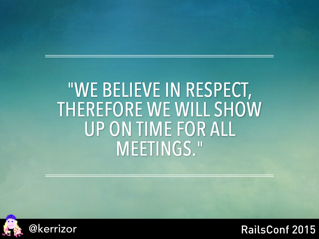 "@kerrizor RailsConf 2015 ""WE BELIEVE IN RESPECT..."
