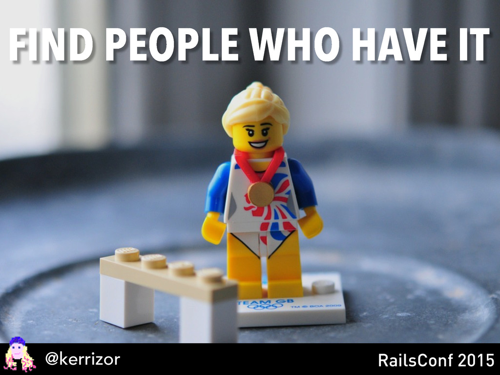@kerrizor RailsConf 2015 FIND PEOPLE WHO HAVE IT