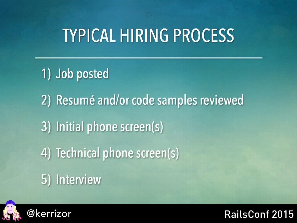 @kerrizor RailsConf 2015 TYPICAL HIRING PROCESS...