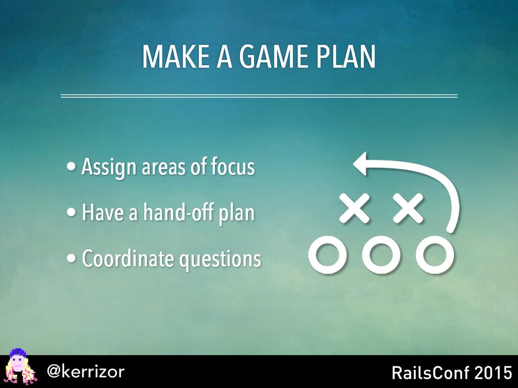 @kerrizor RailsConf 2015 MAKE A GAME PLAN • Ass...