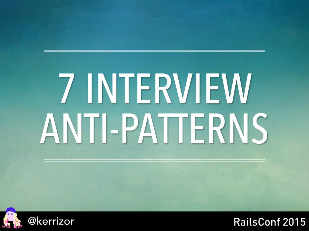 @kerrizor RailsConf 2015 7 INTERVIEW ANTI-PATTE...