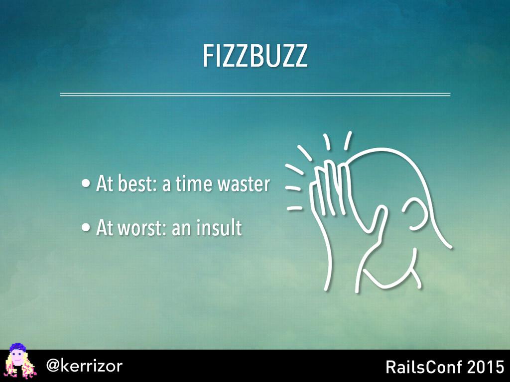 @kerrizor RailsConf 2015 FIZZBUZZ • At best: a ...
