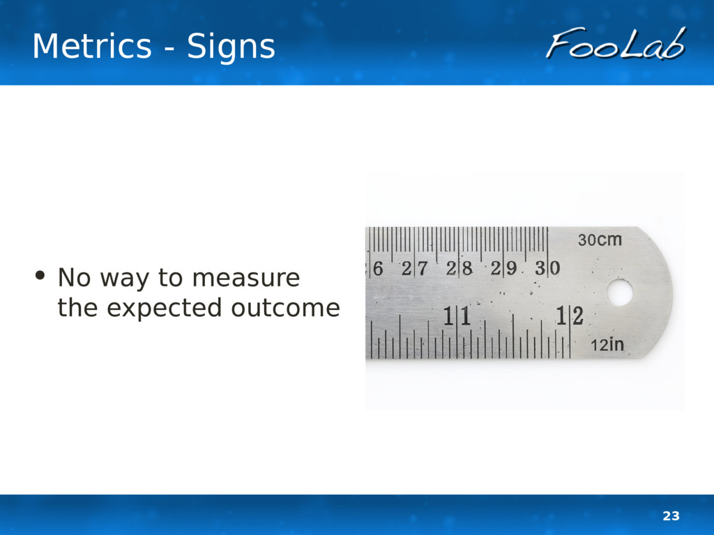 23 Metrics - Signs • No way to measure the expe...
