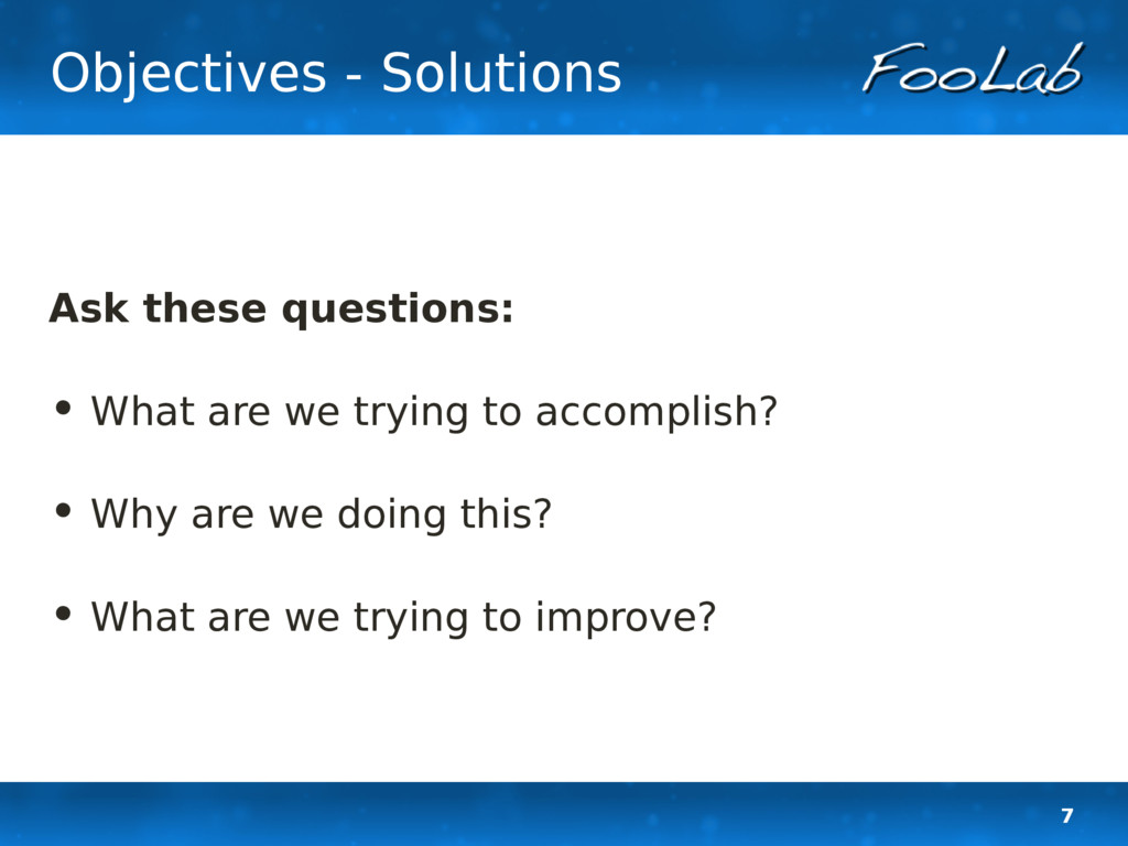 7 Objectives - Solutions Ask these questions: •...