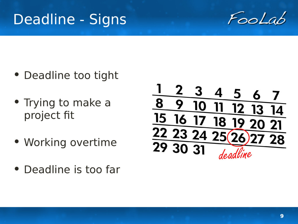 9 Deadline - Signs • Deadline too tight • Tryin...