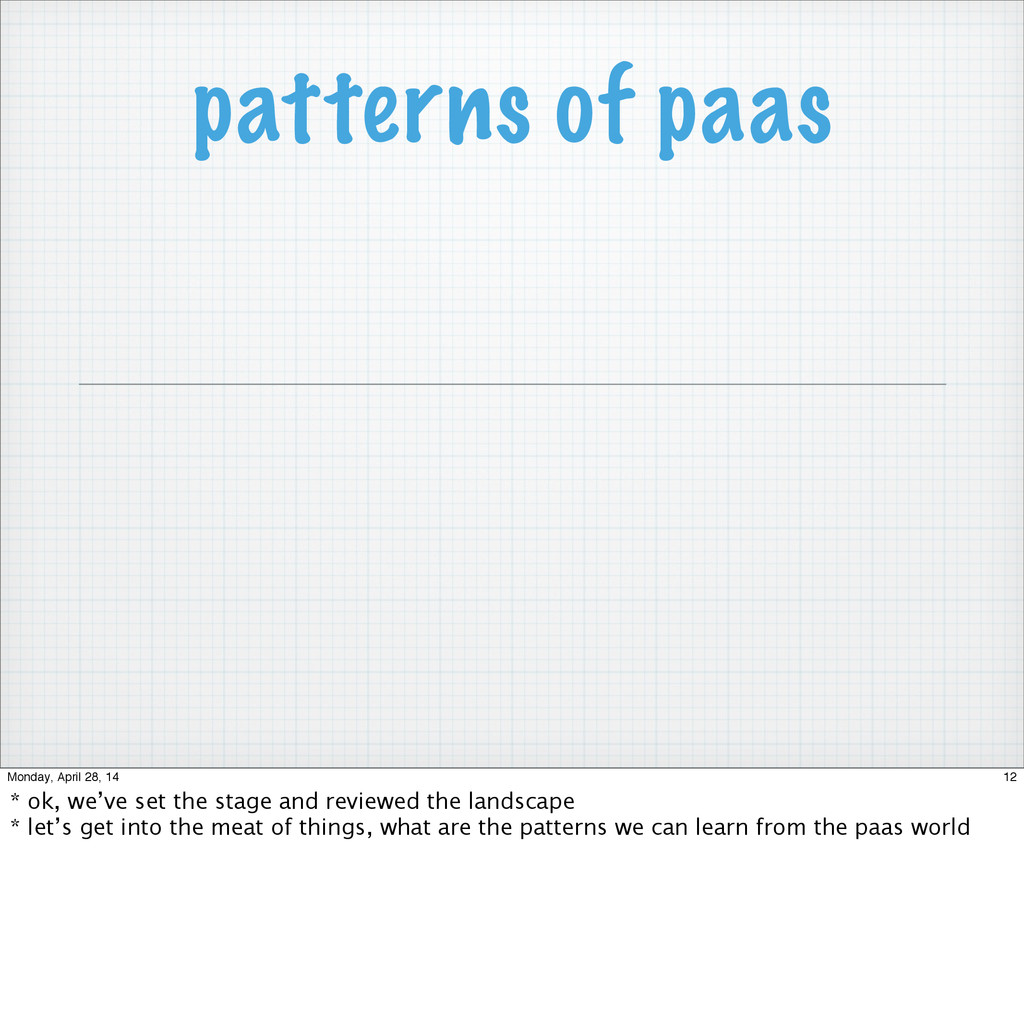 patterns of paas 12 Monday, April 28, 14 * ok, ...