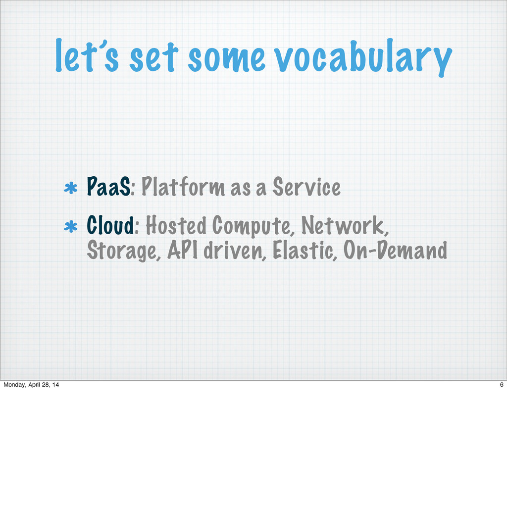 let's set some vocabulary PaaS: Platform as a S...