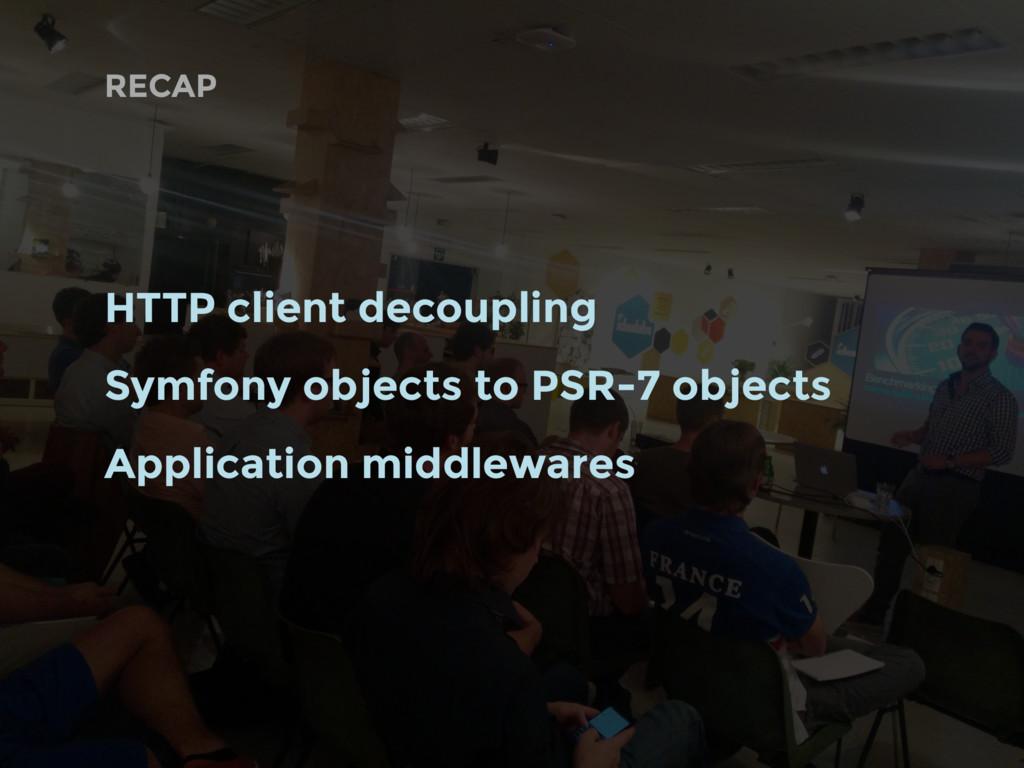 RECAP HTTP client decoupling Symfony objects to...