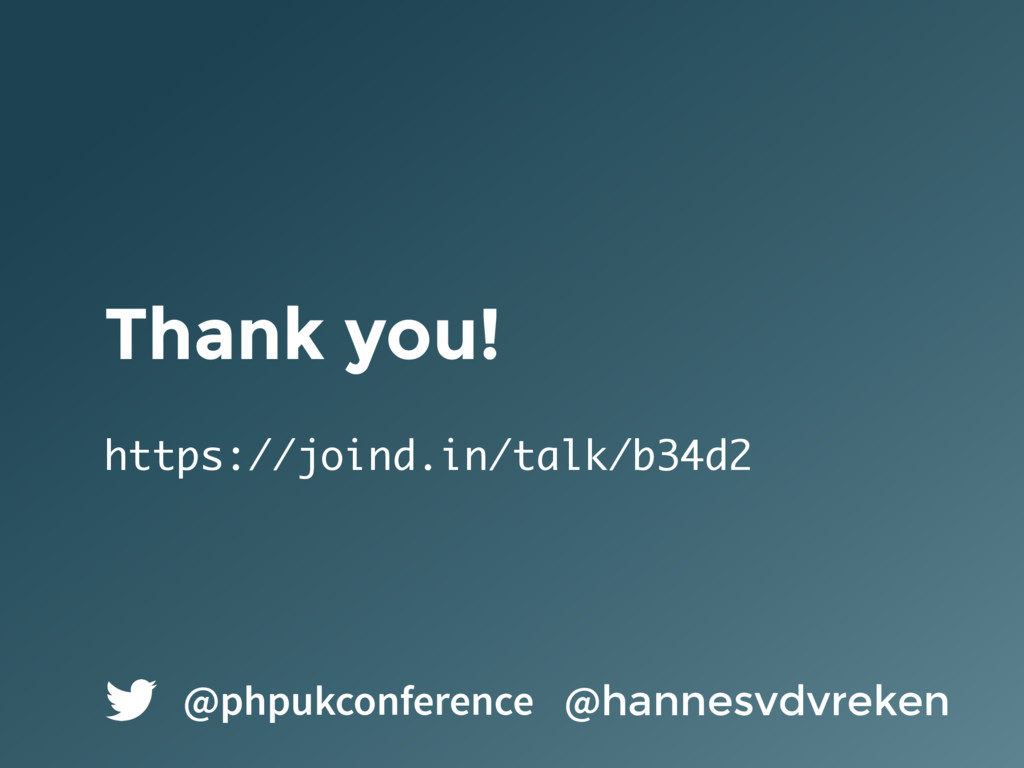 Thank you! https://joind.in/talk/b34d2 @hannesv...