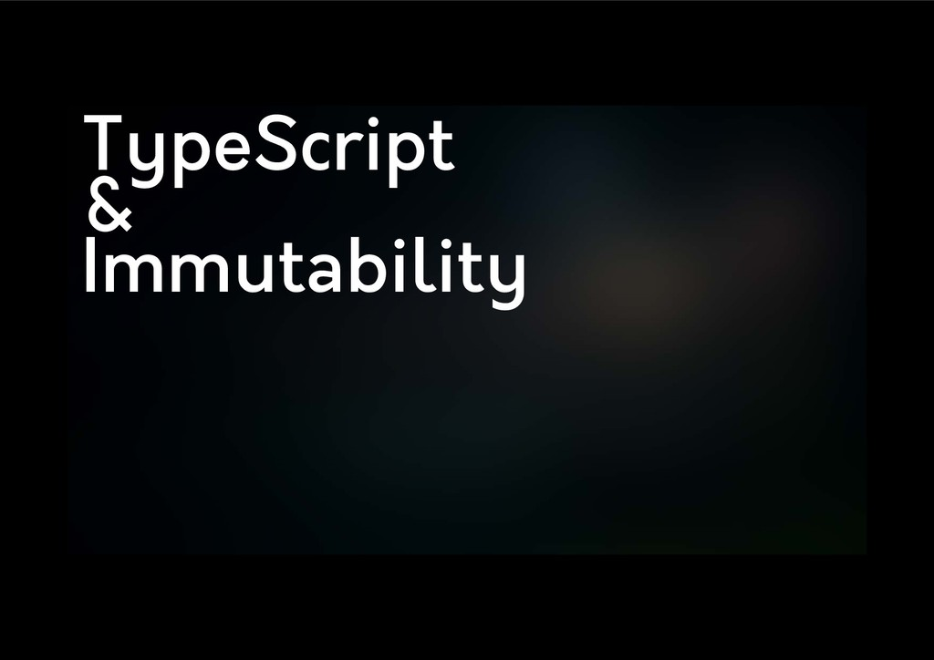 TypeScript & Immutability