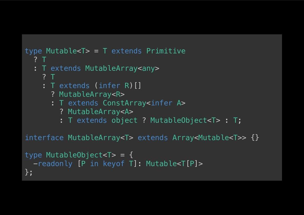 type Mutable<T> = T extends Primitive! ? T! : T...